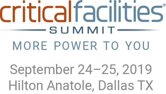Critical Facilities Summit - More Power to You - September 24-25, 2019 - Hilton Anatole, Dallas TX